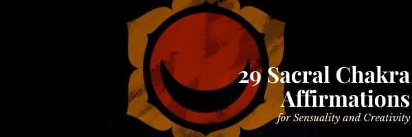 29 Sacral Chakra Affirmations
