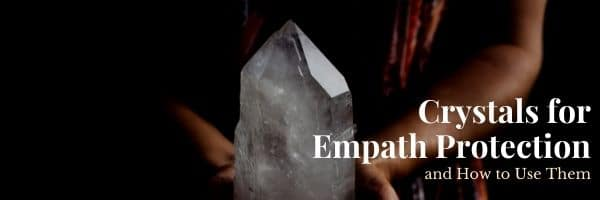 Crystals for Empath Protection