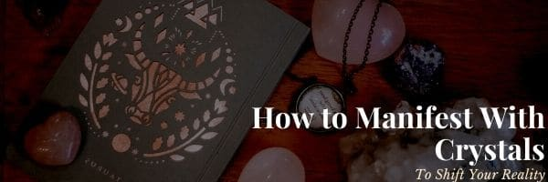 How to Manifest With Crystals