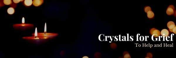 Crystals for Grief